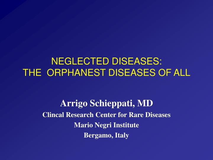 Neglected diseases the orphanest diseases of all