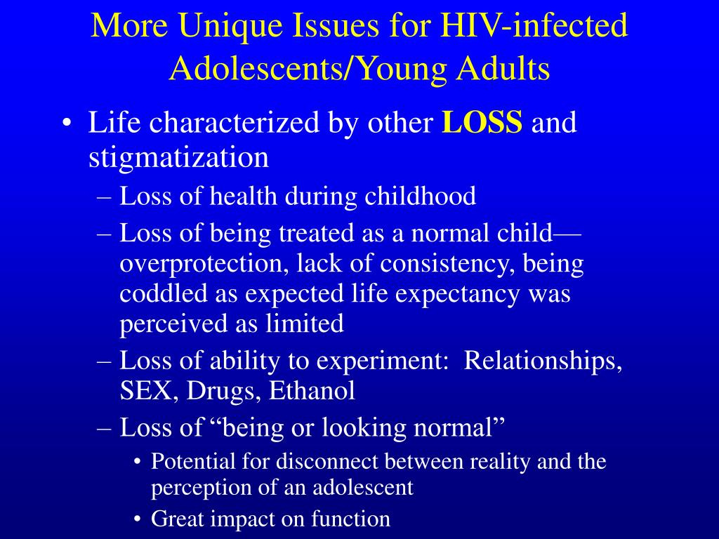 More Unique Issues for HIV-infected Adolescents/Young Adults