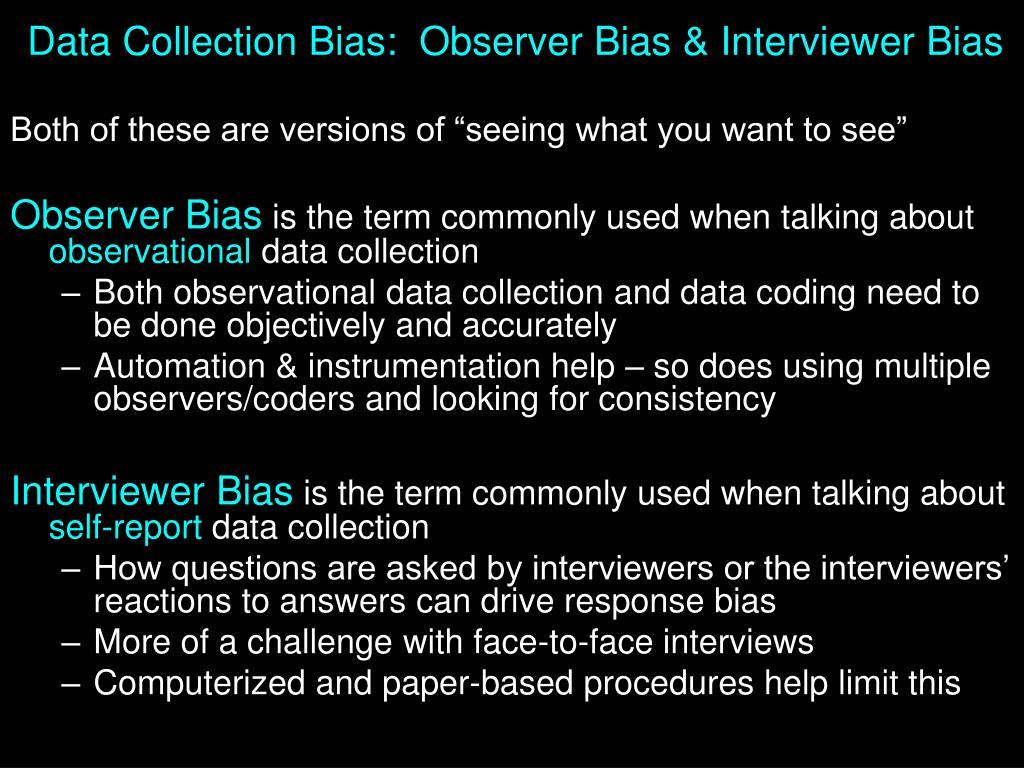 Data Collection Bias:  Observer Bias & Interviewer Bias