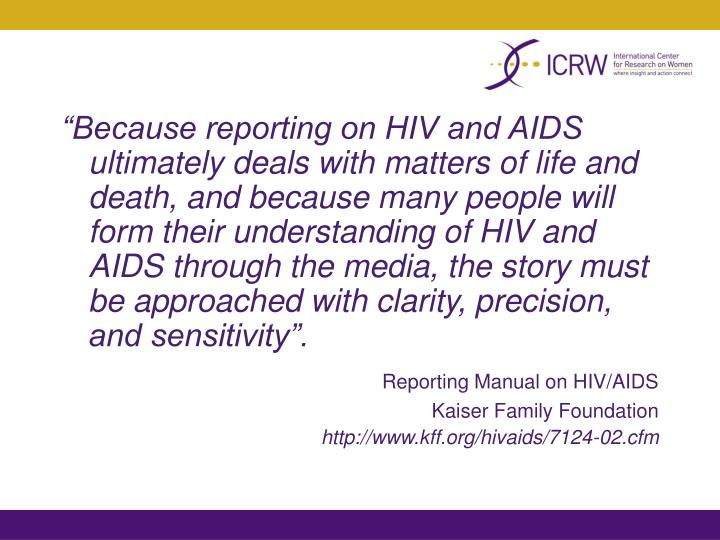 """""""Because reporting on HIV and AIDS ultimately deals with matters of life and death, and because ma..."""