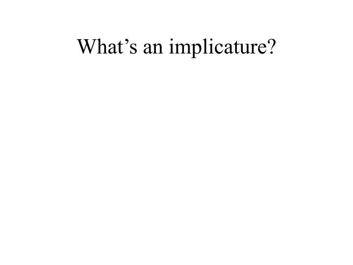 What s an implicature