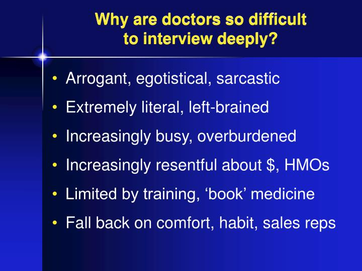Why are doctors so difficult to interview deeply