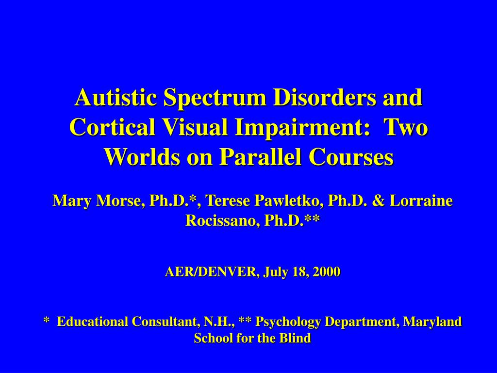 Autistic Spectrum Disorders and Cortical Visual Impairment:  Two Worlds on Parallel Courses