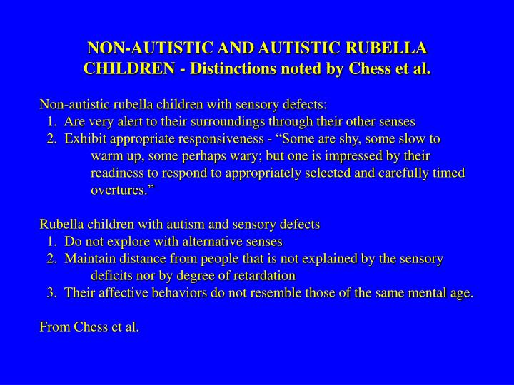 NON-AUTISTIC AND AUTISTIC RUBELLA CHILDREN - Distinctions noted by Chess et al.