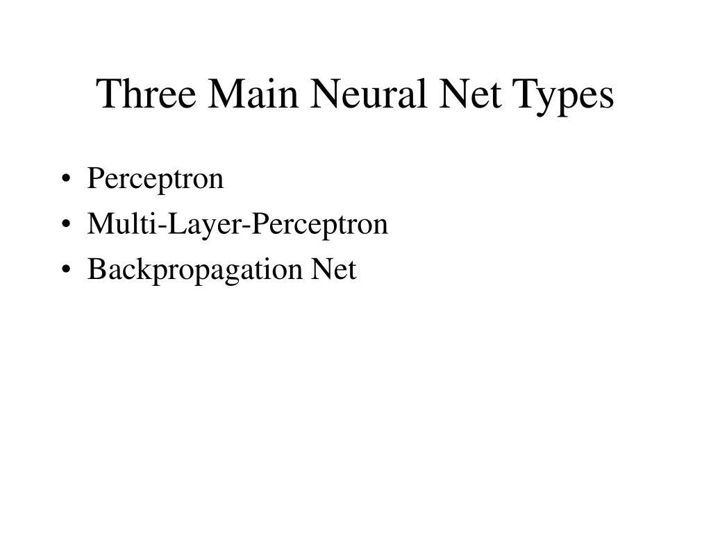 Three Main Neural Net Types