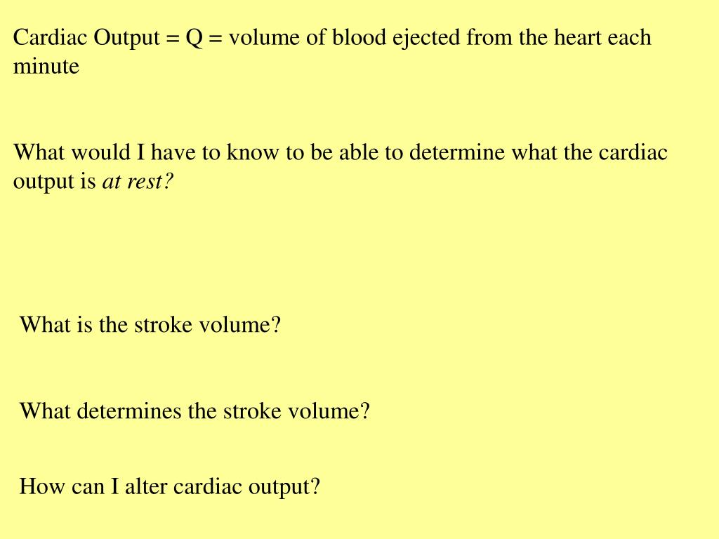 Cardiac Output = Q = volume of blood ejected from the heart each minute