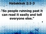 habakkuk 2 2 3 so people running past it can read it easily and tell everyone else