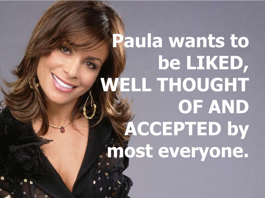 Paula wants to be LIKED,