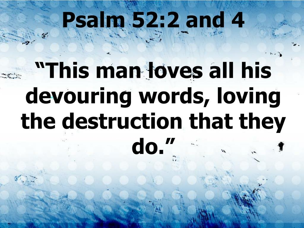 Psalm 52:2 and 4