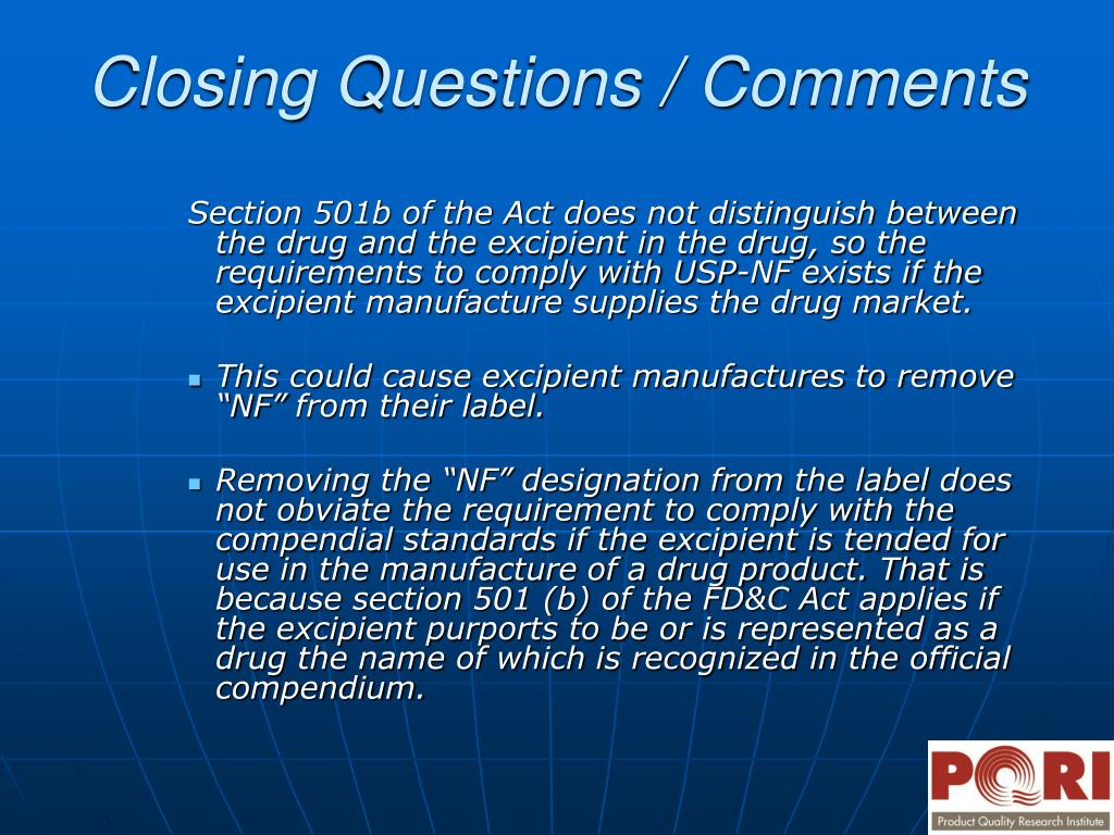 Section 501b of the Act does not distinguish between the drug and the excipient in the drug, so the requirements to comply with USP-NF exists if the excipient manufacture supplies the drug market.