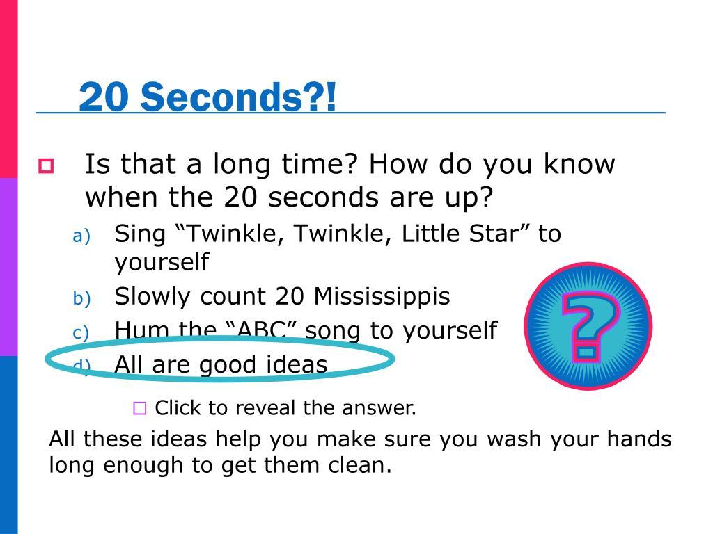 20 Seconds?!