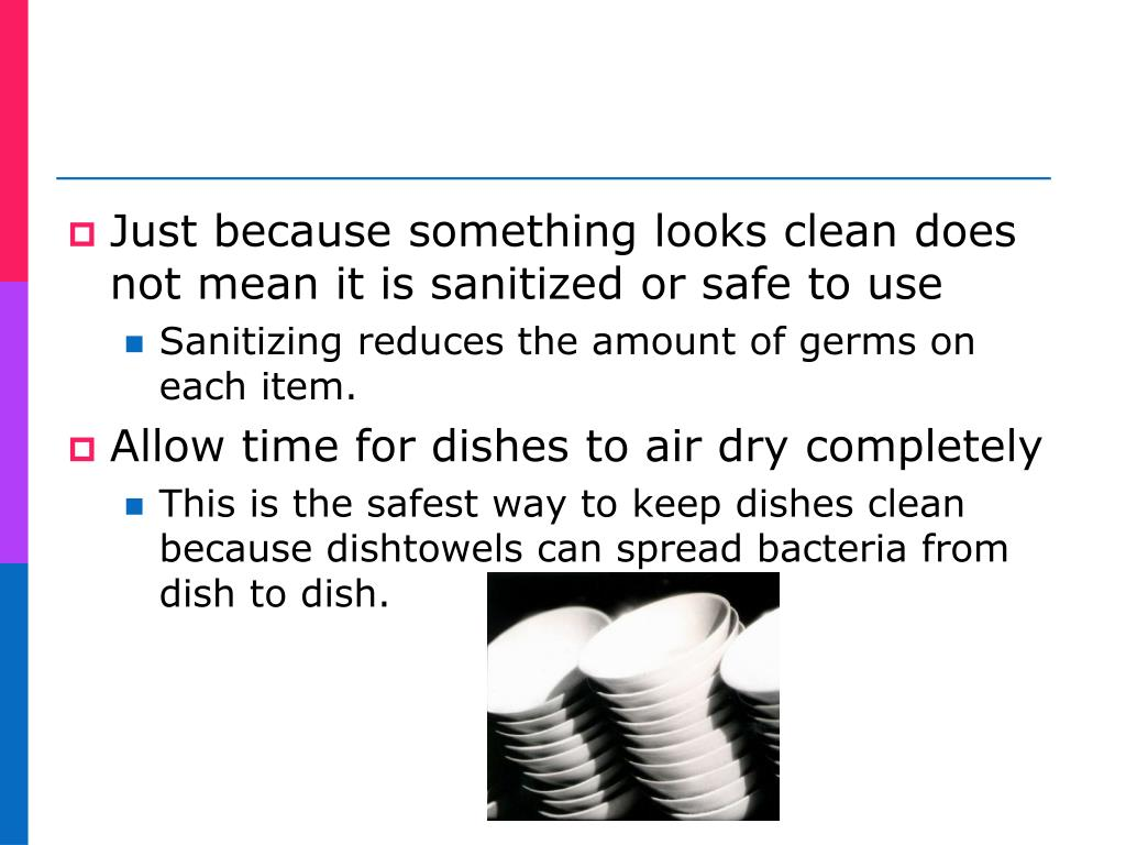 Just because something looks clean does not mean it is sanitized or safe to use