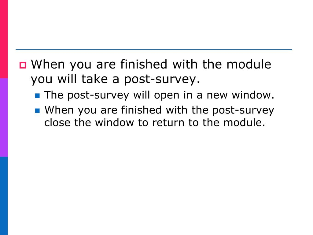 When you are finished with the module you will take a post-survey.