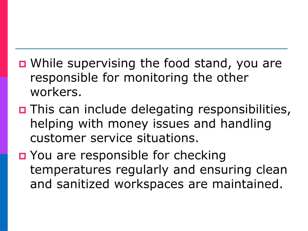 While supervising the food stand, you are responsible for monitoring the other workers.