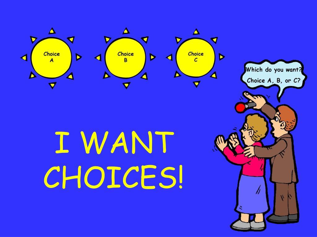 I WANT CHOICES!