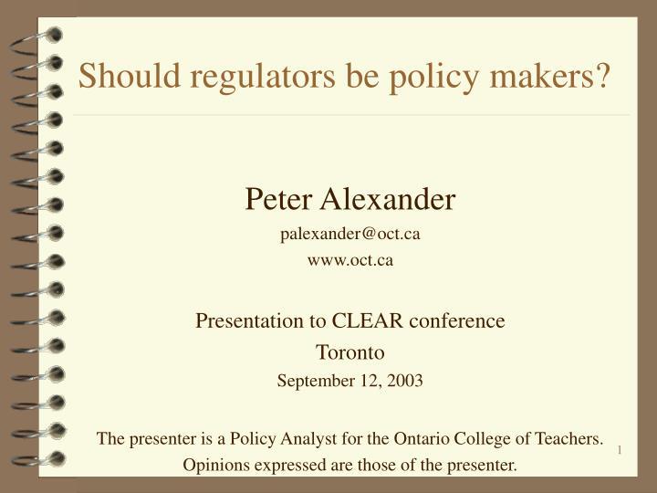 Should regulators be policy makers