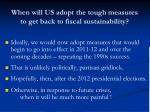 when will us adopt the tough measures to get back to fiscal sustainability