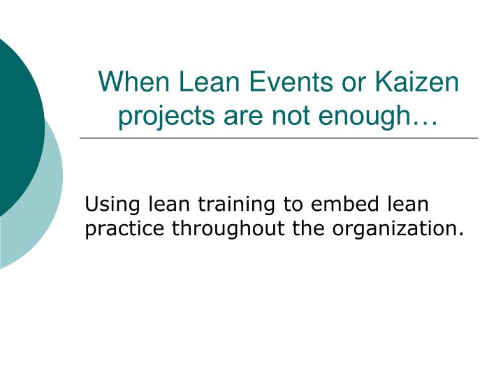 when lean events or kaizen projects are not enough n.