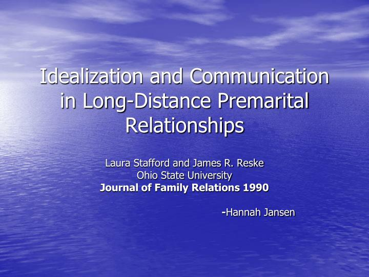 Idealization and communication in long distance premarital relationships3