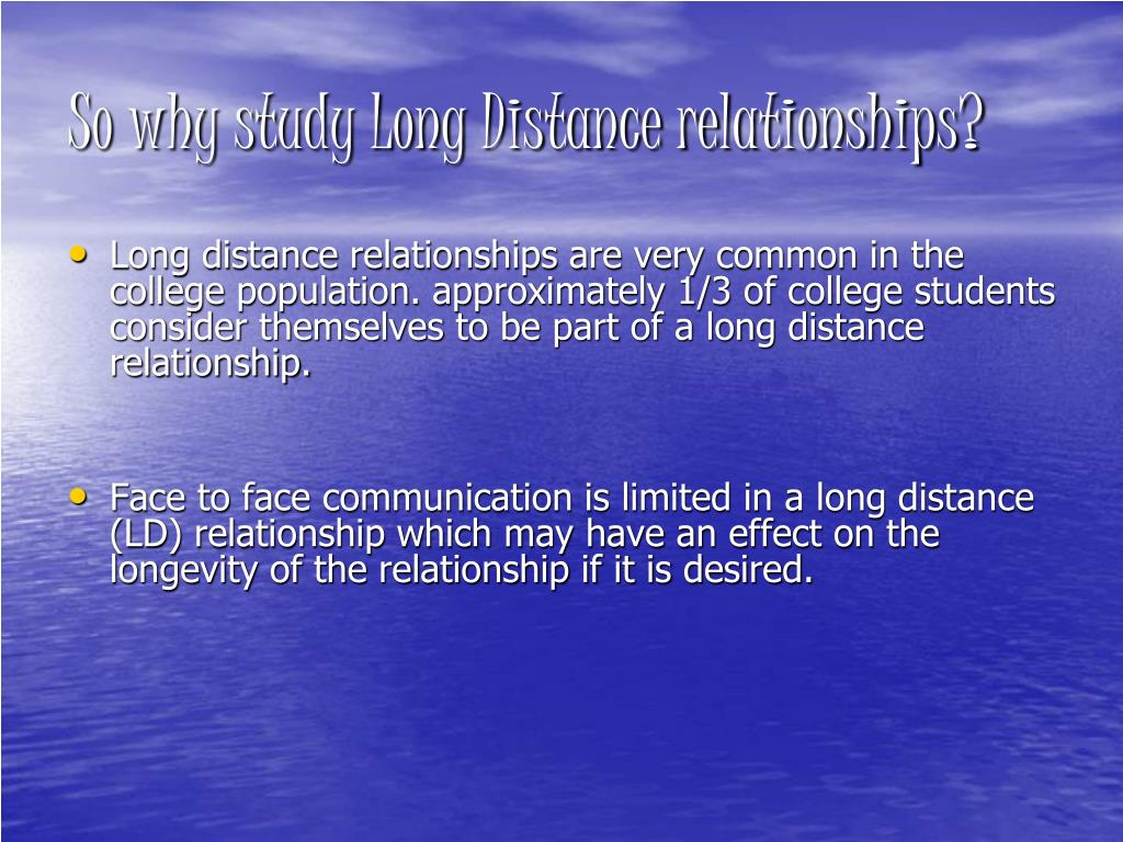 So why study Long Distance relationships?