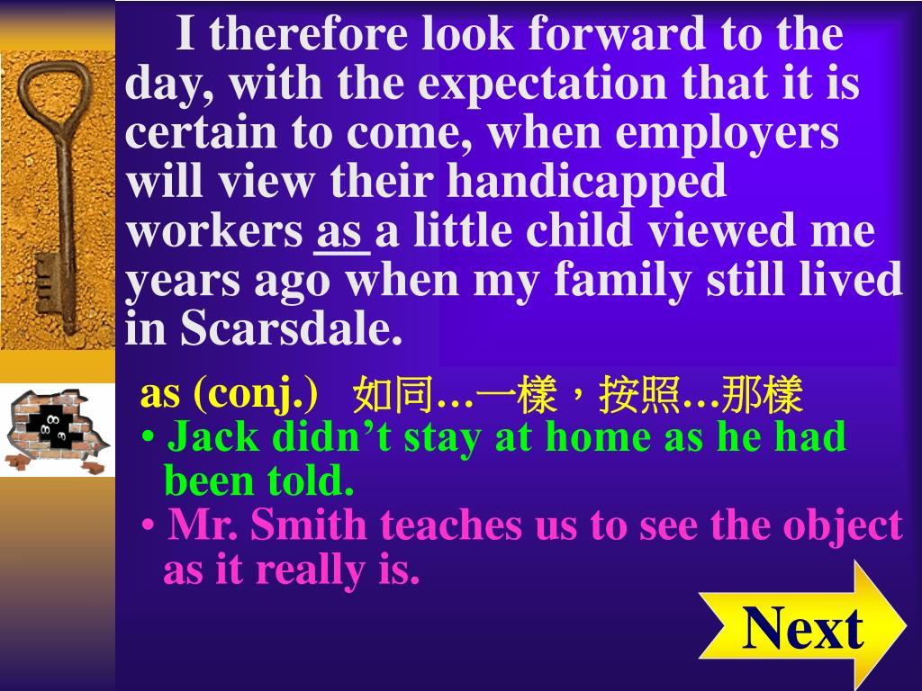 I therefore look forward to the day, with the expectation that it is certain to come, when employers will view their handicapped workers as a little child viewed me years ago when my family still lived in Scarsdale.