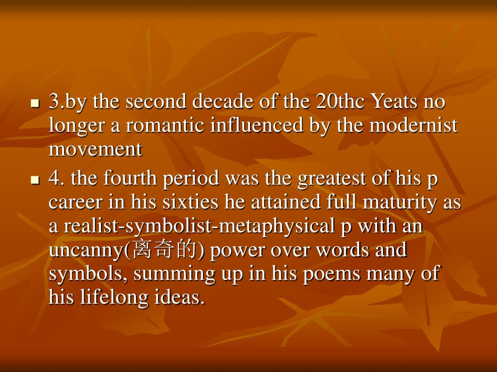 3.by the second decade of the 20thc Yeats no longer a romantic influenced by the modernist movement
