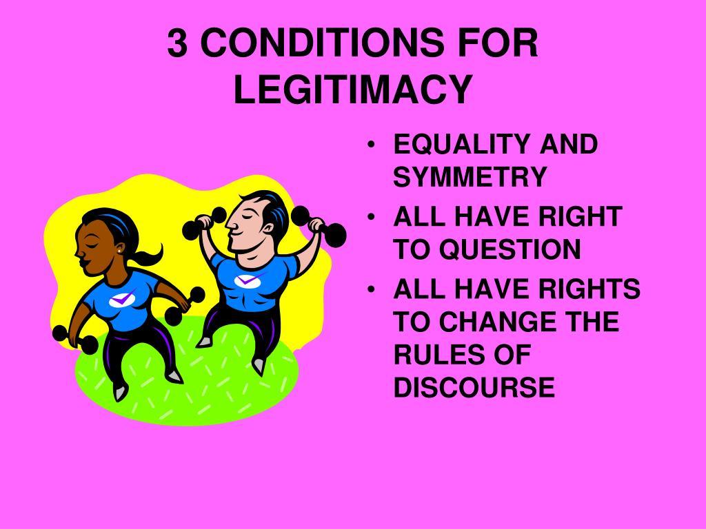 3 CONDITIONS FOR LEGITIMACY