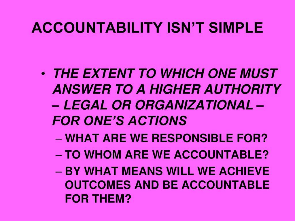ACCOUNTABILITY ISN'T SIMPLE