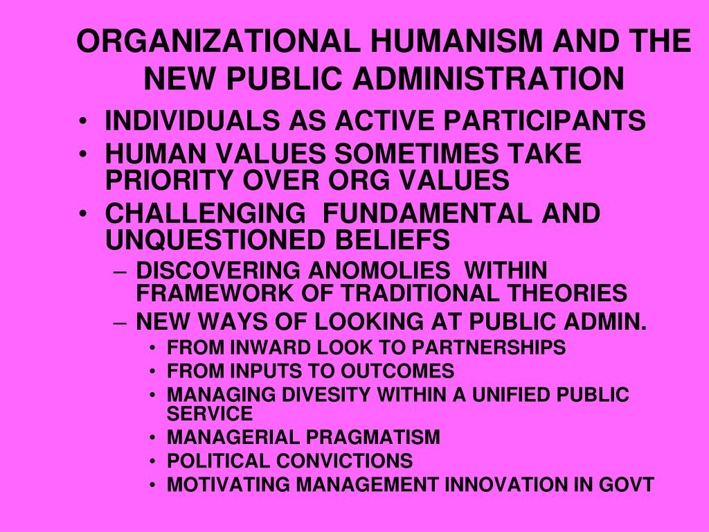 ORGANIZATIONAL HUMANISM AND THE NEW PUBLIC ADMINISTRATION