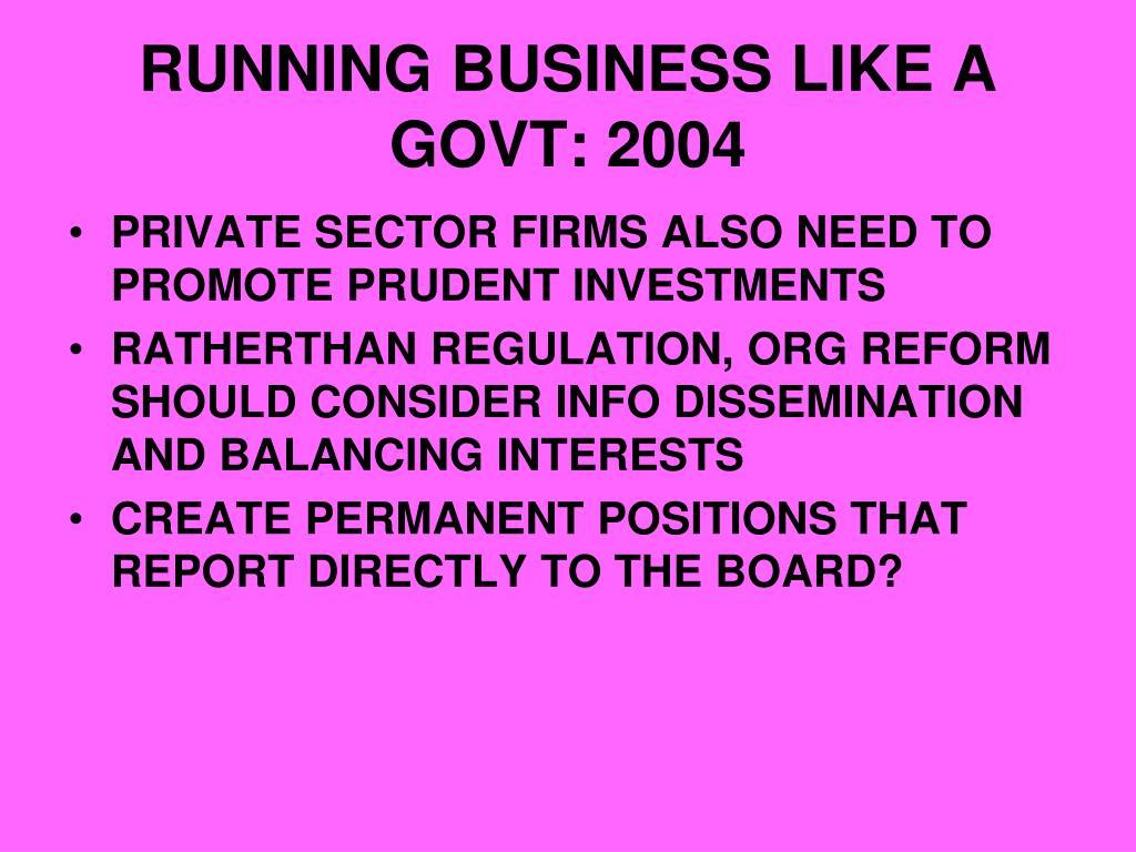 RUNNING BUSINESS LIKE A GOVT: 2004