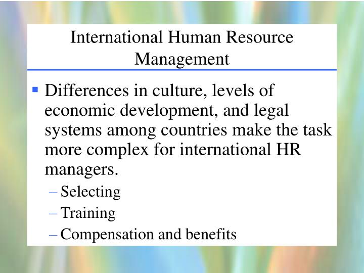 international human resource management International human resource management (ihrm) is a new and rapidly  changing area of specialist and generalist practice it is also a lively and growing .
