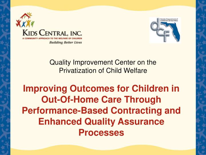 Improving Outcomes for Children in Out-Of-Home Care Through Performance-Based Contracting and Enhanc...
