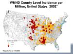 wnnd county level incidence per million united states 2002