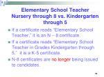 elementary school teacher nursery through 8 vs kindergarten through 5