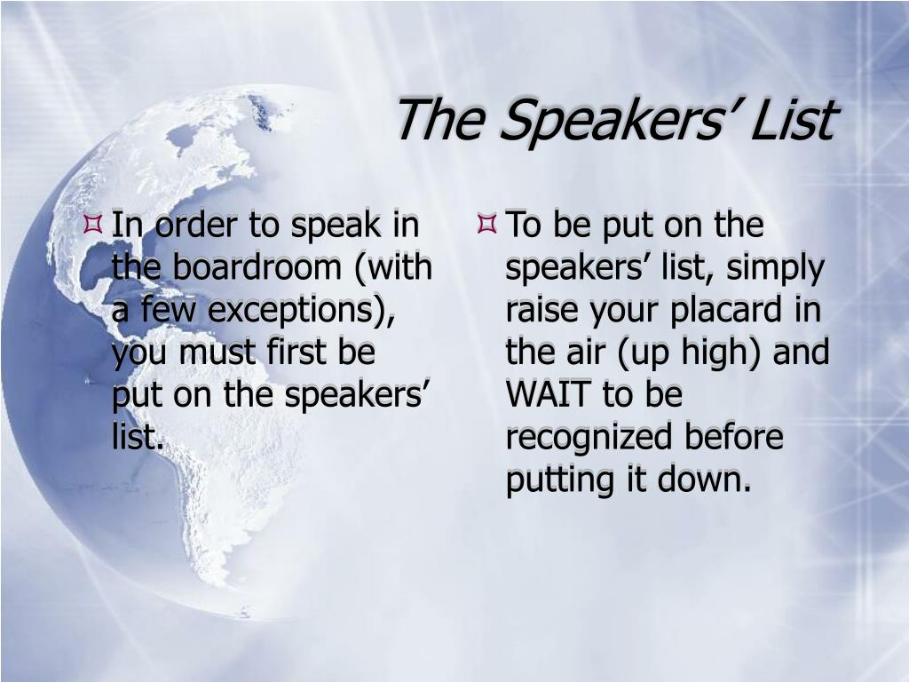 In order to speak in the boardroom (with a few exceptions), you must first be put on the speakers' list.