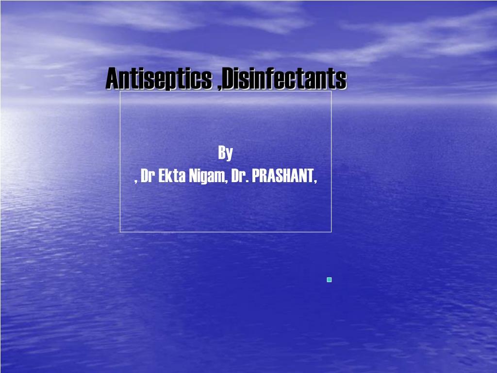 PPT - Antiseptics ,Disinfectants PowerPoint Presentation - ID:265511