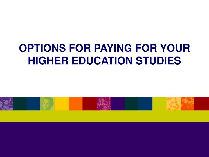 options for paying for your higher education studies n.