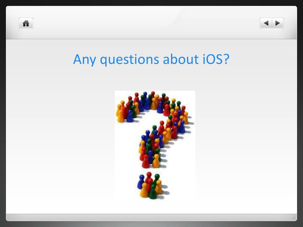 Any questions about iOS?