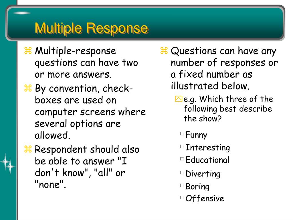 Multiple-response questions can have two or more answers.
