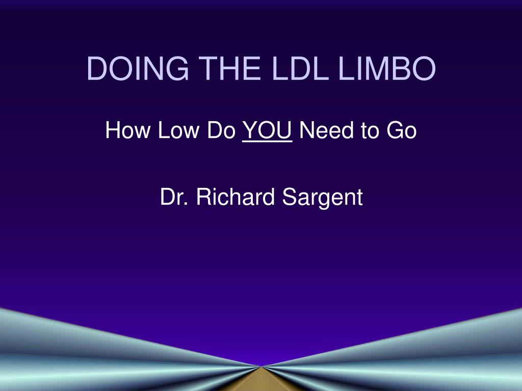 DOING THE LDL LIMBO
