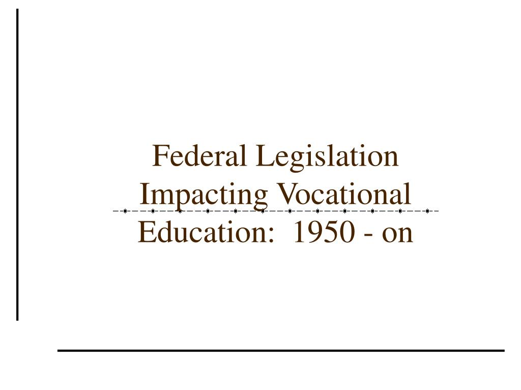 Federal Legislation Impacting Vocational Education:  1950 - on