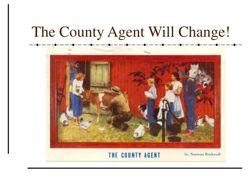 The County Agent Will Change!