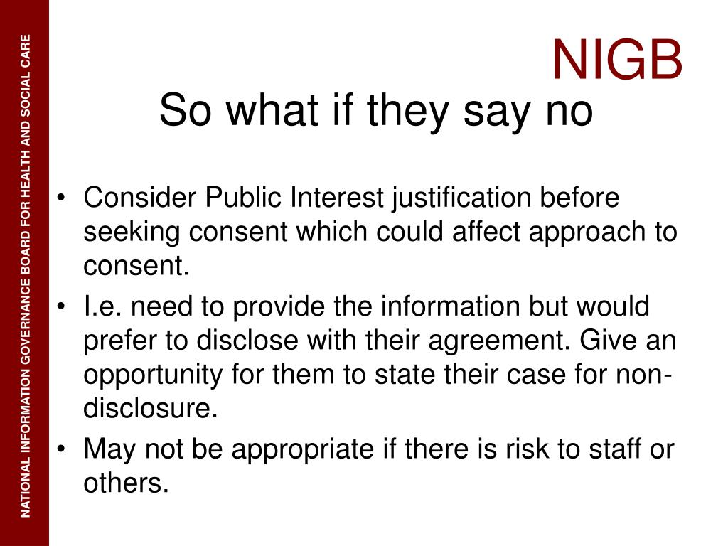 Consider Public Interest justification before seeking consent which could affect approach to consent.