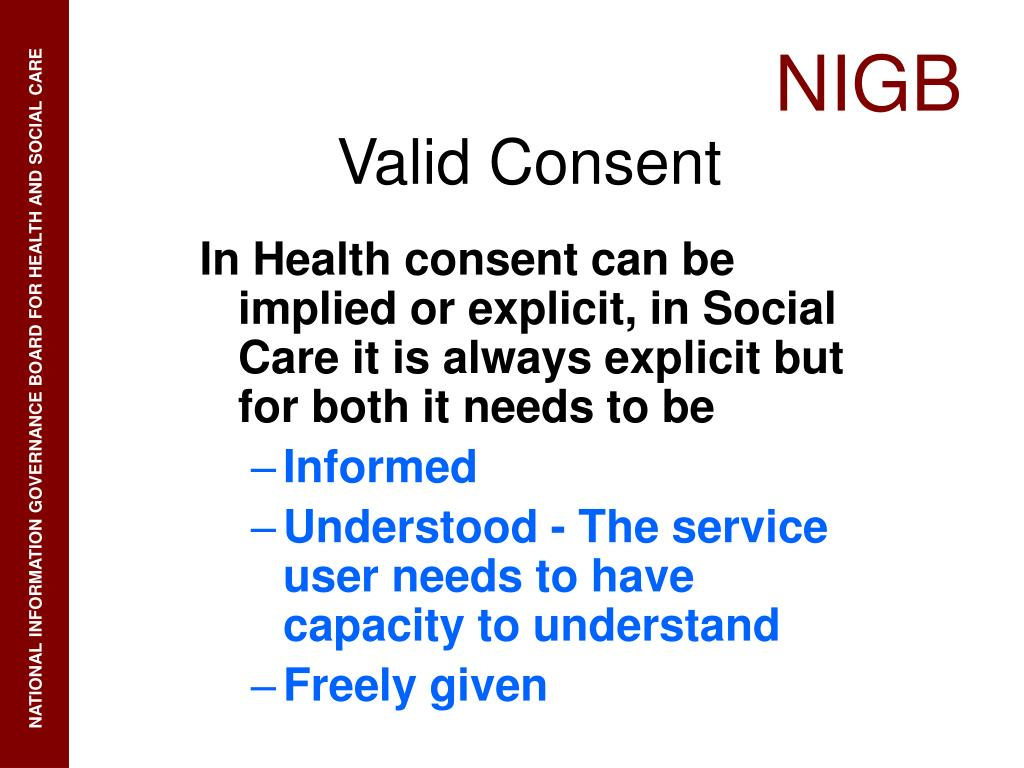 In Health consent can be implied or explicit, in Social Care it is always explicit but for both it needs to be