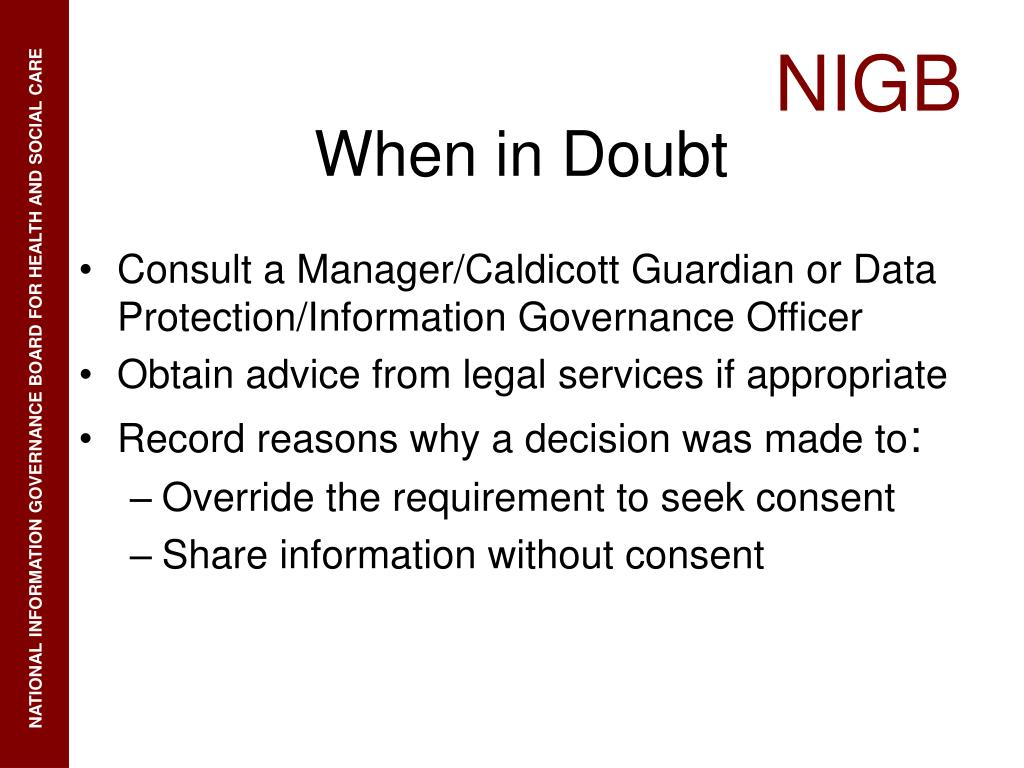 Consult a Manager/Caldicott Guardian or Data Protection/Information Governance Officer