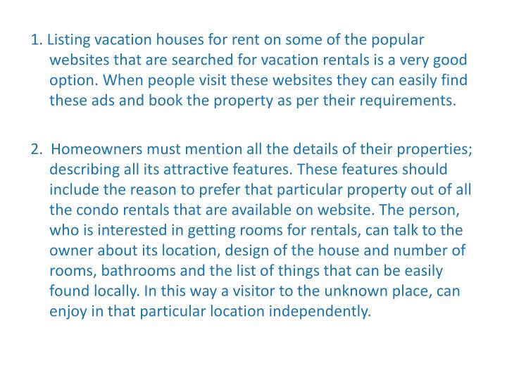 1. Listing vacation houses for rent on some of the popular websites that are searched for vacation r...
