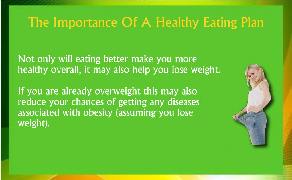 Not only will eating better make you more healthy overall, it may also help you lose weight.