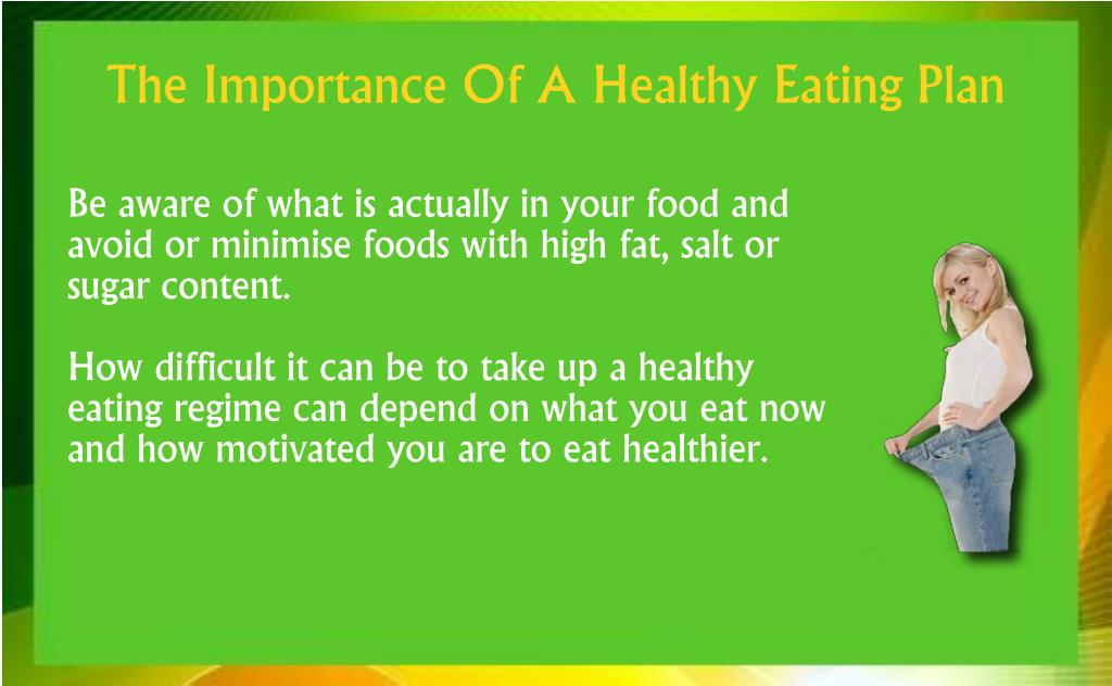 Be aware of what is actually in your food and avoid or minimise foods with high fat, salt or sugar content.