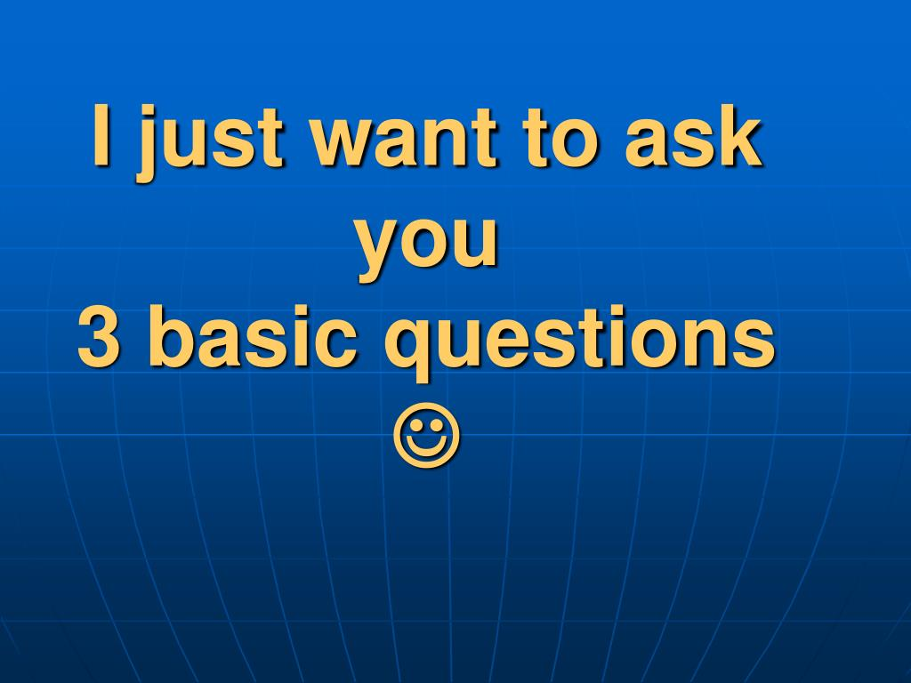 I just want to ask you