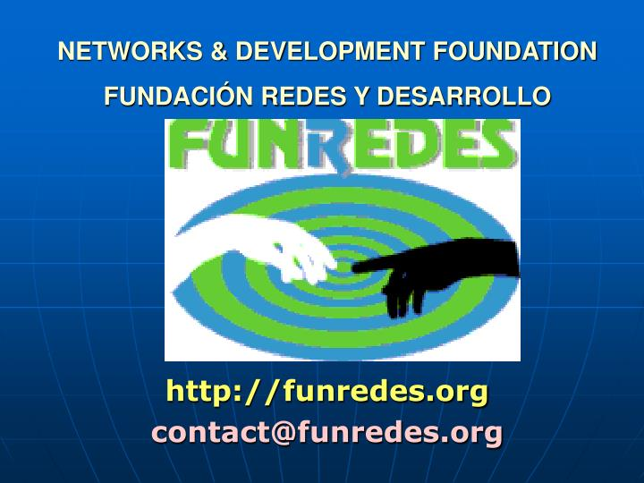 Networks development foundation fundaci n redes y desarrollo http funredes org contact@funredes org